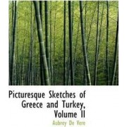 Picturesque Sketches of Greece and Turkey, Volume II by Aubrey de Vere
