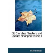 Old Churches Ministers and Families of Virginia Volume II by Bishop Meade
