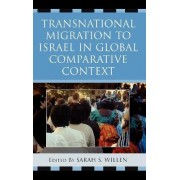 Transnational Migration to Israel in Global Comparative Context by Sarah S. Willen