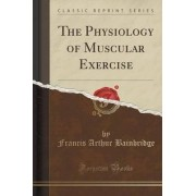 The Physiology of Muscular Exercise (Classic Reprint) by Francis Arthur Bainbridge