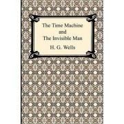 The Time Machine and the Invisible Man by H G Wells