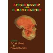 African Ecology and Human Evolution by F.Clark Howell