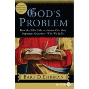 God's Problem: How the Bible Fails to Answer Our Most Important Question- Why We Suffer by Bart D. Ehrman