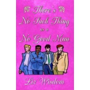 There's No Such Thing as a No Good Man by Liz Wisdom