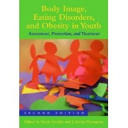 Body Image, Eating Disorders, and Obesity in Youth by J. Kevin Thompson