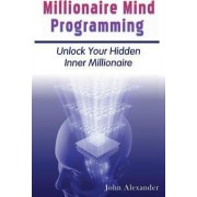 Millionaire Mind Programming by MR John Alexander