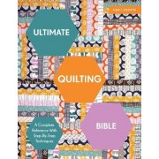 Ultimate Quilting Bible: A Complete Reference with Step-by-step Techniques by Marie Clayton