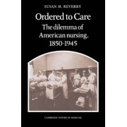 Ordered to Care by Susan M. Reverby