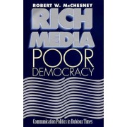 Rich Media, Poor Democracy by Robert W. McChesney