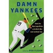 Damn Yankees: Twenty-Four Major League Writers on the World's Most Loved(and Hated) Team by Rob Fleder