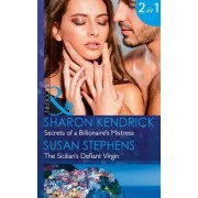 Secrets of a Billionaire's Mistress: Secrets of a Billionaire's Mistress / The Sicilian's Defiant Virgin (Mills & Boon Modern) (One Night with Consequences, Book 29) by Sharon Kendrick