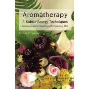 Aromatherapy & Subtle Energy Techniques by Joni Keim