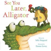 See You Later, Alligator by Sally Hopgood