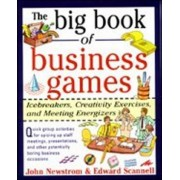 The Big Book of Business Games: Icebreakers, Creativity Exercises and Meeting Energizers by John W. Newstrom