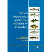 Nutrient Requirements and Feeding of Finfish for Aquaculture by C.D. Webster