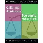 Principles and Practice of Child and Adolescent Forensic Mental Health by Elissa P. Benedek