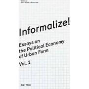 Informalize! - Essaya on the Political Economy of Urban Form. Vol. 1 by Rainer Hehl