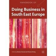 Handbook of Doing Business in South East Europe by Dietmar Sternad