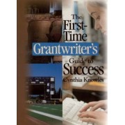 The First-Time Grantwriter's Guide to Success by Cynthia R. Knowles