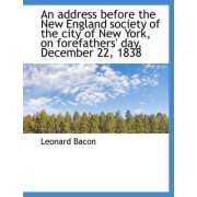 An Address Before the New England Society of the City of New York, on Forefathers' Day, December 22, by Leonard Bacon