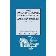 Lists of Swiss Emigrants in the Eighteenth Century to the American Colonies. Two Volumes in One by Albert Bernhardt Faust