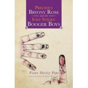 Precious Bryony Rose and the Icky Sticky Booger Boys by Fiona Shirley Pope