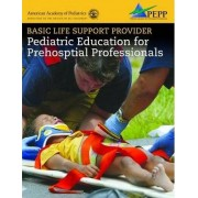 Basic Life Support Provider: Pediatric Education For Prehospital Professionals by AAP - American Academy of Pediatrics