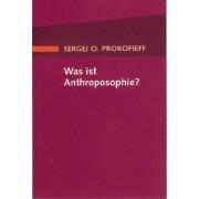 Was ist Anthroposophie? by Sergej O Prokofieff