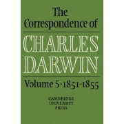 The Correspondence of Charles Darwin: Volume 5, 1851-1855: 1851-55 v. 5 by Charles Darwin