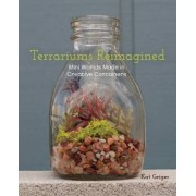 Terrariums Re-Imagined by Kat Geiger
