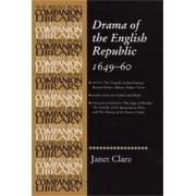 Drama of the English Republic, 1649-1660 by Janet Clare