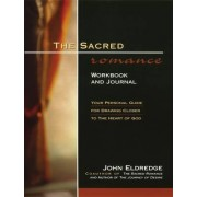 The Sacred Romance Workbook and Journal by John Eldredge