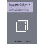 Principles of General Psychopathology: An Interpretation of the Theoretical Foundations of Psychopathological Concepts