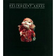 Delinquent angel. Australian historical, aboriginal and contemporary ceramics-L'angelo ribelle. Ceramiche australiane storiche, aborigene e contemporanee by J. Pascoe