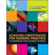 Achieving Competencies for Nursing Practice: A Handbook for Student Nurses by Sheila Reading