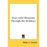 Four Little Blossoms Through the Holidays by Mabel C Hawley