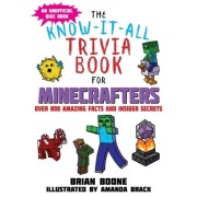 The Know-It-All Trivia Book for Minecrafters: Over 800 Amazing Facts and Insider Secrets