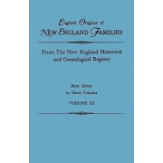 English Origins of New England Families. from the New England Historical and Genealogical Register. First Series, in Three Volumes. Volume III by New England