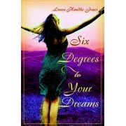 Six Degrees to Your Dreams by Laura Handke Jones