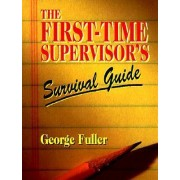 The First Time Supervisor's Survival Guide by George Fuller