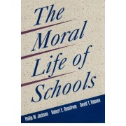 The Moral Life of Schools by Philip W. Jackson