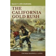 Daily Life During the California Gold Rush by Thomas Maxwell-Long