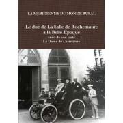 """Le Duc de La Salle de Rochemaure La Belle Epoque Suivi de Son Texte """"La Dame de Casteldoze"""""""