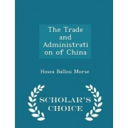 The Trade and Administration of China - Scholar's Choice Edition by Hosea Ballou Morse