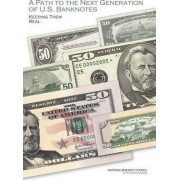 A Path to the Next Generation of U.S. Banknotes by Committee on Technologies to Deter Currency Counterfeiting