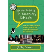 Talk for Writing in Secondary Schools: How to Achieve Effective Reading, Writing and Communication Across the Curriculum by Julia Strong