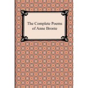 The Complete Poems of Anne Bronte by Anne Bront