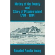 Mutiny of the Bounty and Story of Pitcairn Island 1790 - 1894 by Rosalind Amelia Young