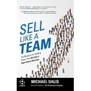 Sell Like a Team: The Blueprint for Building Teams That Win Big at High-Stakes Meetings by Michael S. Dalis