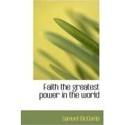 Faith the Greatest Power in the World by Samuel McComb